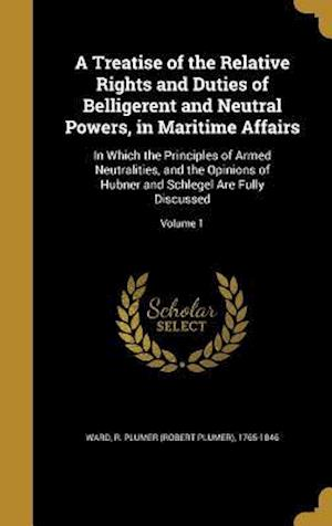 Bog, hardback A Treatise of the Relative Rights and Duties of Belligerent and Neutral Powers, in Maritime Affairs