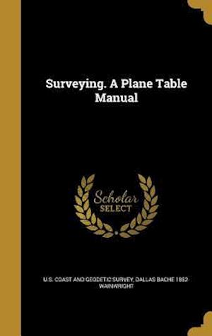 Bog, hardback Surveying. a Plane Table Manual af Dallas Bache 1852- Wainwright