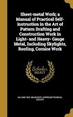 Sheet-Metal Work; A Manual of Practical Self-Instruction in the Art of Pattern Drafting and Construction Work in Light- And Heavy- Gauge Metal, Includ af William 1864- Neubecker