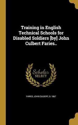 Bog, hardback Training in English Technical Schools for Disabled Soldiers [By] John Culbert Faries..