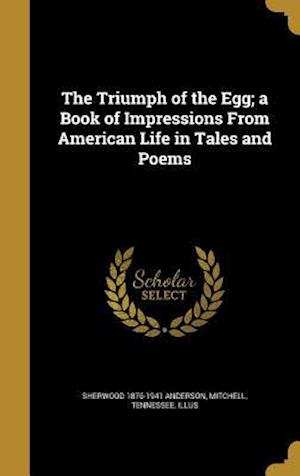 Bog, hardback The Triumph of the Egg; A Book of Impressions from American Life in Tales and Poems af Sherwood 1876-1941 Anderson