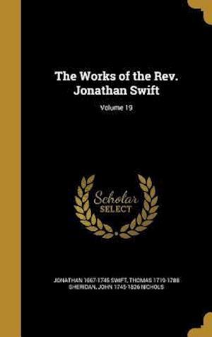 Bog, hardback The Works of the REV. Jonathan Swift; Volume 19 af John 1745-1826 Nichols, Thomas 1719-1788 Sheridan, Jonathan 1667-1745 Swift