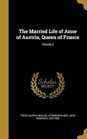 Bog, hardback The Married Life of Anne of Austria, Queen of France; Volume 2