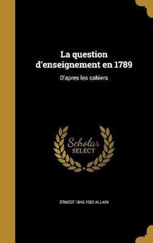 Bog, hardback La Question D'Enseignement En 1789 af Ernest 1846-1902 Allain