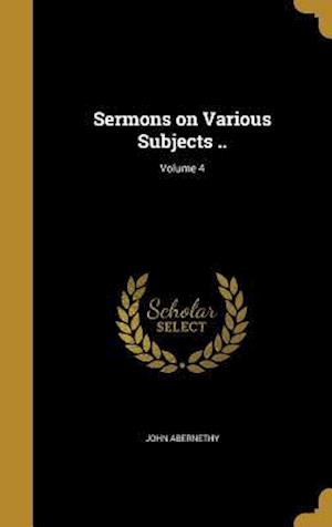 Bog, hardback Sermons on Various Subjects ..; Volume 4 af John Abernethy