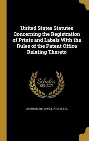 Bog, hardback United States Statutes Concerning the Registration of Prints and Labels with the Rules of the Patent Office Relating Thereto