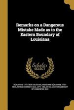 Remarks on a Dangerous Mistake Made as to the Eastern Boundary of Louisiana af Benjamin 1751-1835 Vaughan