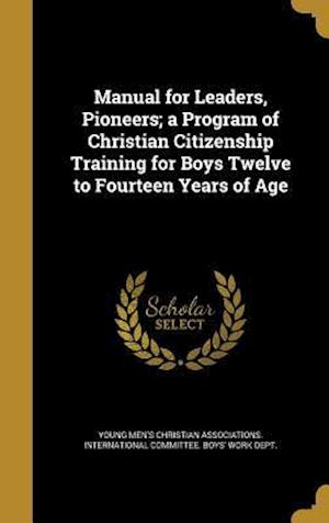 Bog, hardback Manual for Leaders, Pioneers; A Program of Christian Citizenship Training for Boys Twelve to Fourteen Years of Age