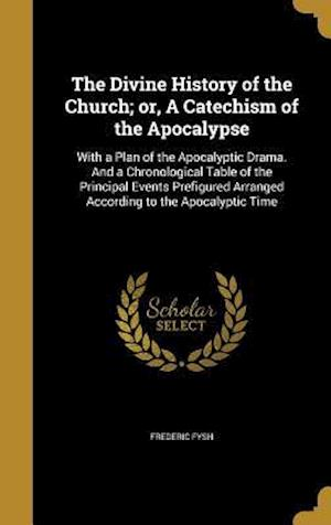 Bog, hardback The Divine History of the Church; Or, a Catechism of the Apocalypse af Frederic Fysh