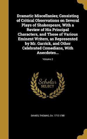 Bog, hardback Dramatic Miscellanies; Consisting of Critical Observations on Several Plays of Shakespeare, with a Review of His Principal Characters, and Those of Va