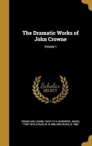 Bog, hardback The Dramatic Works of John Crowne; Volume 1