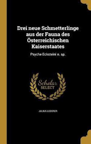 Bog, hardback Drei Neue Schmetterlinge Aus Der Fauna Des Osterreichischen Kaiserstaates af Julius Lederer