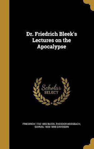 Bog, hardback Dr. Friedrich Bleek's Lectures on the Apocalypse af Friedrich 1793-1859 Bleek, Samuel 1806-1898 Davidson, Theodor Hossbach