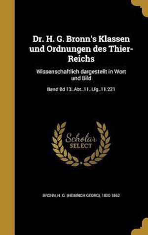 Bog, hardback Dr. H. G. Bronn's Klassen Und Ordnungen Des Thier-Reichs
