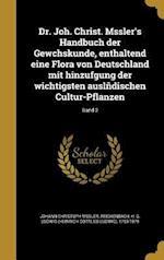Dr. Joh. Christ. Mssler's Handbuch Der Gewchskunde, Enthaltend Eine Flora Von Deutschland Mit Hinzufgung Der Wichtigsten Auslndischen Cultur-Pflanzen; af Johann Christoph Mssler