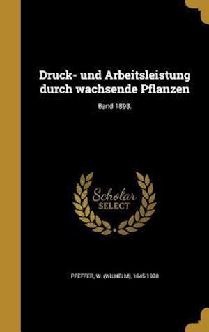Bog, hardback Druck- Und Arbeitsleistung Durch Wachsende Pflanzen; Band 1893.