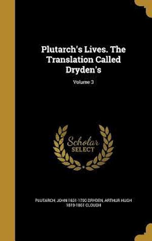 Bog, hardback Plutarch's Lives. the Translation Called Dryden's; Volume 3 af John 1631-1700 Dryden, Arthur Hugh 1819-1861 Clough