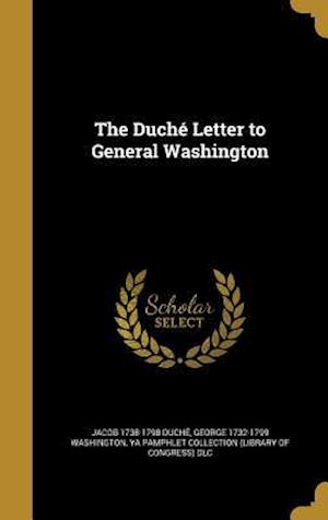 Bog, hardback The Duche Letter to General Washington af Jacob 1738-1798 Duche, George 1732-1799 Washington