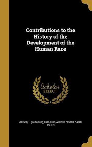 Bog, hardback Contributions to the History of the Development of the Human Race af David Asher, Alfred Geiger
