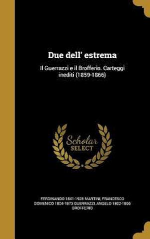 Bog, hardback Due Dell' Estrema af Angelo 1802-1866 Brofferio, Francesco Domenico 1804-1873 Guerrazzi, Ferdinando 1841-1928 Martini