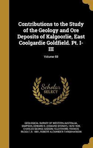 Bog, hardback Contributions to the Study of the Geology and Ore Deposits of Kalgoorlie, East Coolgardie Goldfield. PT. I-III; Volume 69 af Charles George Gibson
