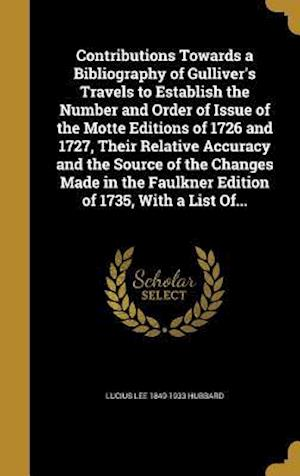 Bog, hardback Contributions Towards a Bibliography of Gulliver's Travels to Establish the Number and Order of Issue of the Motte Editions of 1726 and 1727, Their Re af Lucius Lee 1849-1933 Hubbard