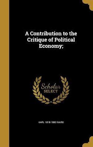 Bog, hardback A Contribution to the Critique of Political Economy; af Karl 1818-1883 Marx