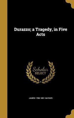 Bog, hardback Durazzo; A Tragedy, in Five Acts af James 1788-1851 Haynes