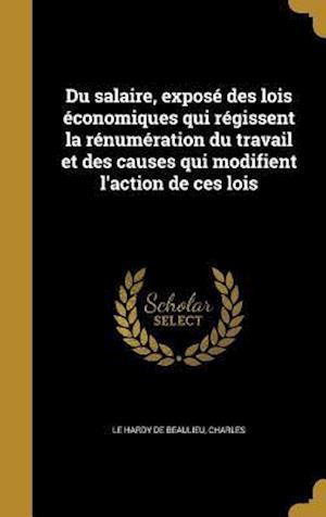 Bog, hardback Du Salaire, Expose Des Lois Economiques Qui Regissent La Renumeration Du Travail Et Des Causes Qui Modifient L'Action de Ces Lois