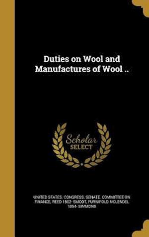 Bog, hardback Duties on Wool and Manufactures of Wool .. af Furnifold McLendel 1854- Simmons, Reed 1862- Smoot