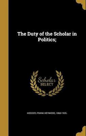 Bog, hardback The Duty of the Scholar in Politics;