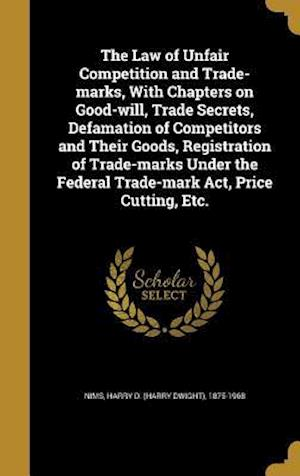Bog, hardback The Law of Unfair Competition and Trade-Marks, with Chapters on Good-Will, Trade Secrets, Defamation of Competitors and Their Goods, Registration of T