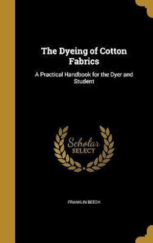 Bog, hardback The Dyeing of Cotton Fabrics af Franklin Beech