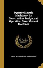 Dynamo Electric Machinery; Its Construction, Design, and Operation. Direct Current Machines af Erich Hausmann, Samuel 1862-1920 Sheldon