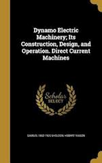 Dynamo Electric Machinery; Its Construction, Design, and Operation. Direct Current Machines af Hobart Mason, Samuel 1862-1920 Sheldon