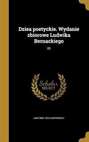 Bog, hardback Dziea Poetyckie. Wydanie Zbiorowe Ludwika Bernackiego; 05 af Jan 1860-1926 Kasprowicz