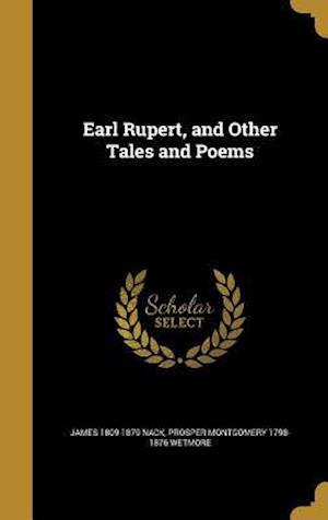 Bog, hardback Earl Rupert, and Other Tales and Poems af James 1809-1879 Nack, Prosper Montgomery 1798-1876 Wetmore