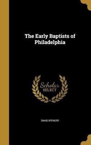 Bog, hardback The Early Baptists of Philadelphia af David Spencer