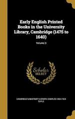 Early English Printed Books in the University Library, Cambridge (1475 to 1640); Volume 3 af Charles 1864-1924 Sayle