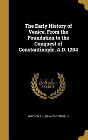 Bog, hardback The Early History of Venice, from the Foundation to the Conquest of Constantinople, A.D. 1204