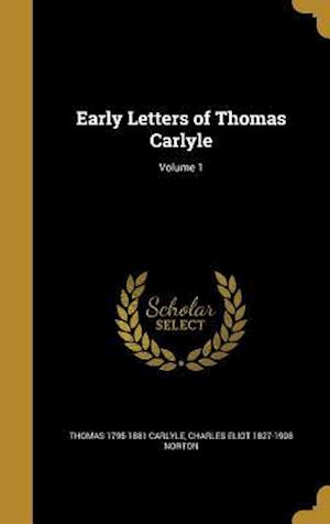 Bog, hardback Early Letters of Thomas Carlyle; Volume 1 af Thomas 1795-1881 Carlyle, Charles Eliot 1827-1908 Norton