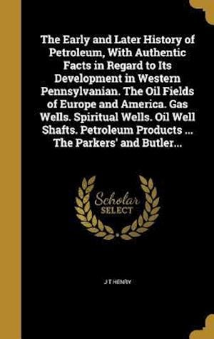 Bog, hardback The Early and Later History of Petroleum, with Authentic Facts in Regard to Its Development in Western Pennsylvanian. the Oil Fields of Europe and Ame af J. T. Henry