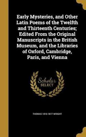Bog, hardback Early Mysteries, and Other Latin Poems of the Twelfth and Thirteenth Centuries; Edited from the Original Manuscripts in the British Museum, and the Li af Thomas 1810-1877 Wright
