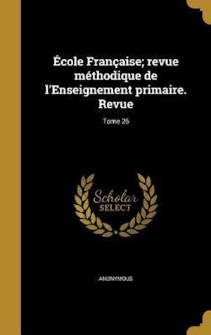 Bog, hardback Ecole Francaise; Revue Methodique de L'Enseignement Primaire. Revue; Tome 25