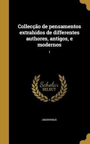 Bog, hardback Colleccao de Pensamentos Extrahidos de Differentes Authores, Antigos, E Modernos; 1