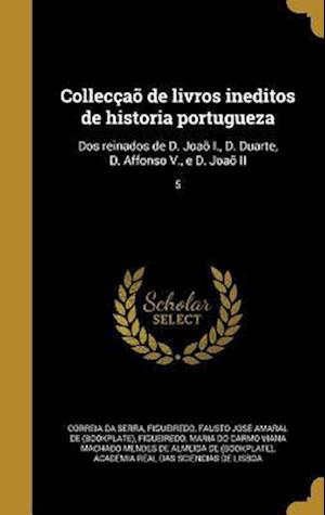 Bog, hardback Colleccao de Livros Ineditos de Historia Portugueza af Rui De 1440-1521 Pina
