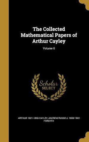 Bog, hardback The Collected Mathematical Papers of Arthur Cayley; Volume 6 af Arthur 1821-1895 Cayley, Andrew Russell 1858-1942 Forsyth