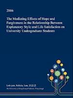The Mediating Effects of Hope and Forgiveness in the Relationship Between Explanatory Style and Life Satisfaction on University Undergraduate Students