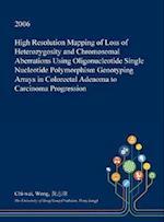 High Resolution Mapping of Loss of Heterozygosity and Chromosomal Aberrations Using Oligonucleotide Single Nucleotide Polymorphism Genotyping Arrays i