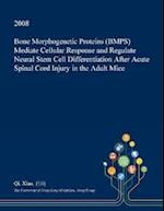 Bone Morphogenetic Proteins (BMPS) Mediate Cellular Response and Regulate Neural Stem Cell Differentiation After Acute Spinal Cord Injury in the Adult